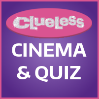 Clueless - Cinema & Quiz